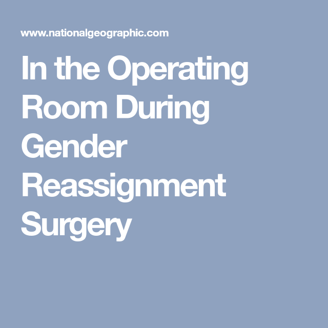 In The Operating Room During Gender Reassignment Surgery Operating Room Preparing For Surgery Surgery