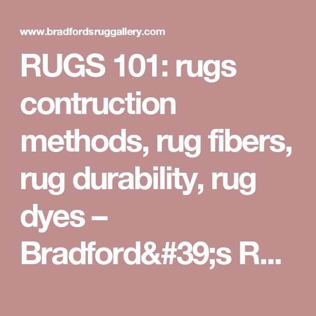 RUGS 101: rugs contruction methods, rug fibers, rug durability, rug dyes                         – Bradford's Rug Gallery