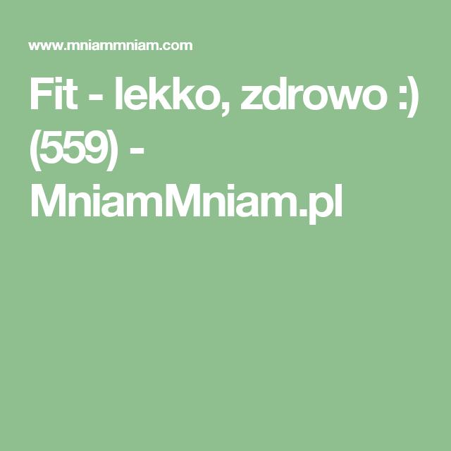 Fit - lekko, zdrowo :) (559) -  MniamMniam.pl