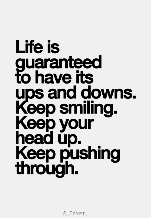 life is guaranteed to have its ups and downs keep smiling