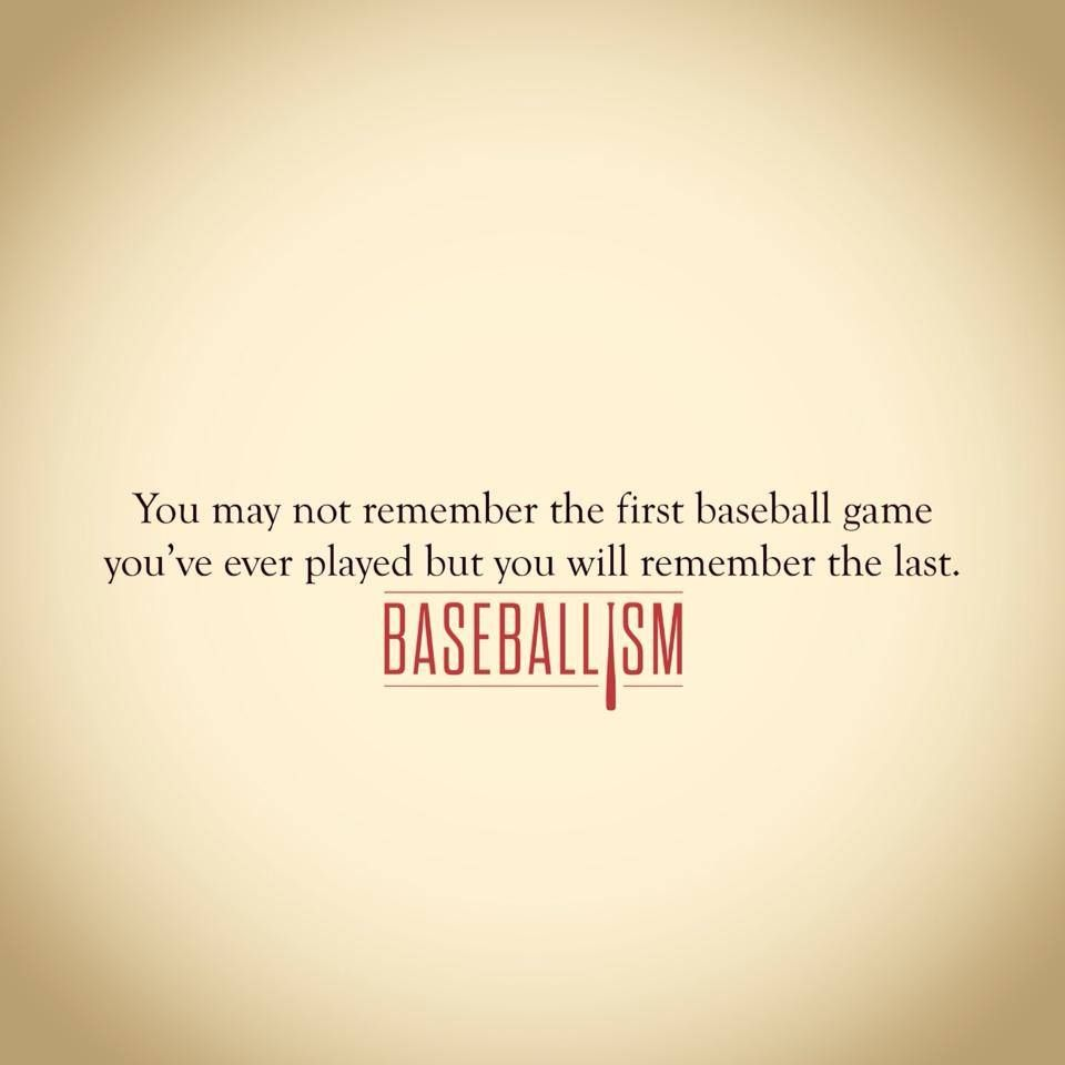 You Never Forget The Day You Walk Off The Field With Your Glove For The Last Time Baseball Quotes Baseball Games Play Baseball Games