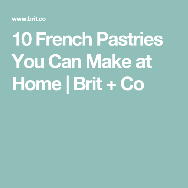 10 French Pastries You Can Make at Home | Brit + Co