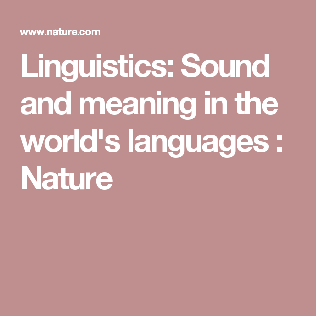 Linguistics Sound And Meaning In The World S Languages Nature
