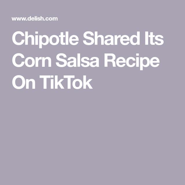 Chipotle Shared Its Corn Salsa Recipe On Tiktok And It Looks So Easy To Make Salsa Recipe Corn Salsa Corn Salsa Recipe