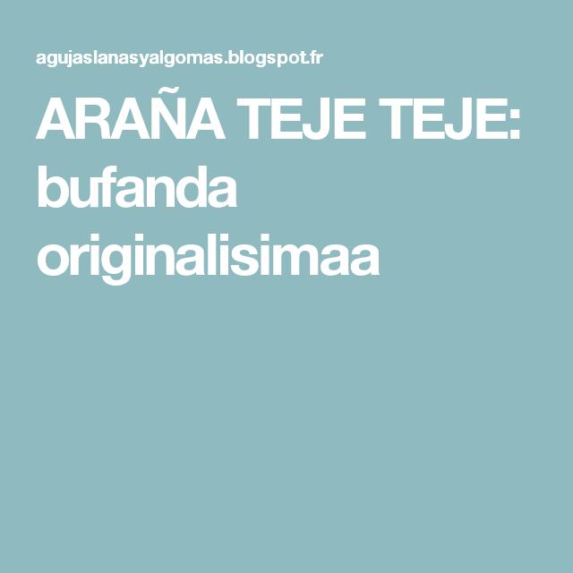 ARAÑA TEJE TEJE: bufanda originalisimaa | Labores de tejido ...