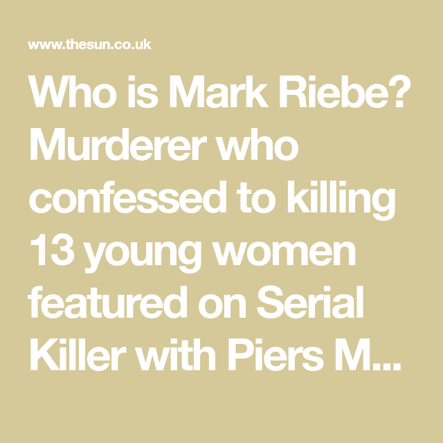 A murderer who confessed to killing 13 women features on new Piers