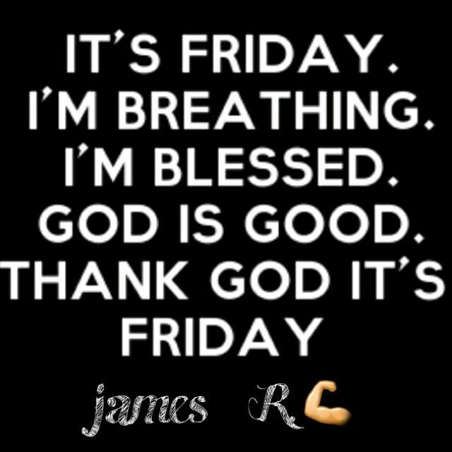 Good Morning Thank God It S Friday Today Is Going To Be Very Hot So Remember To Drink Lots Of Water Have Friday Quotes Funny Its Friday Quotes Funny Quotes