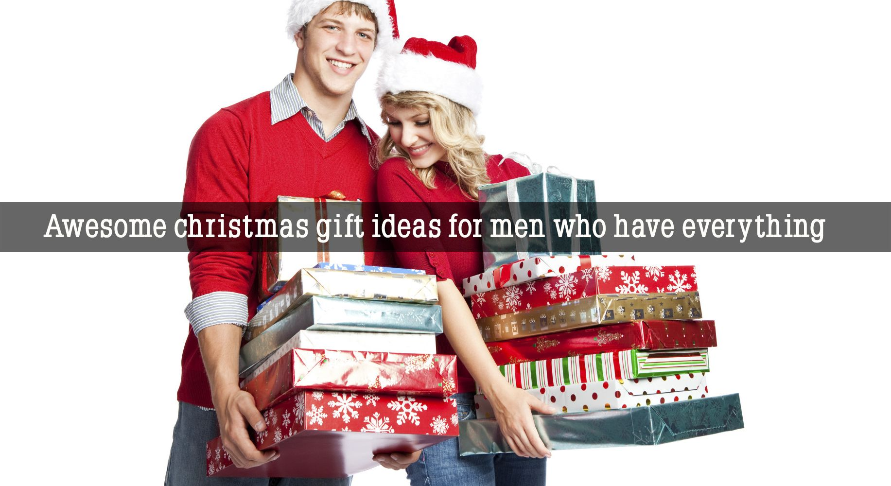 Awesome christmas gift ideas for men who have everything