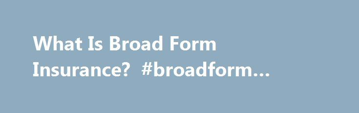what is broad form insurance broadform auto insurance http
