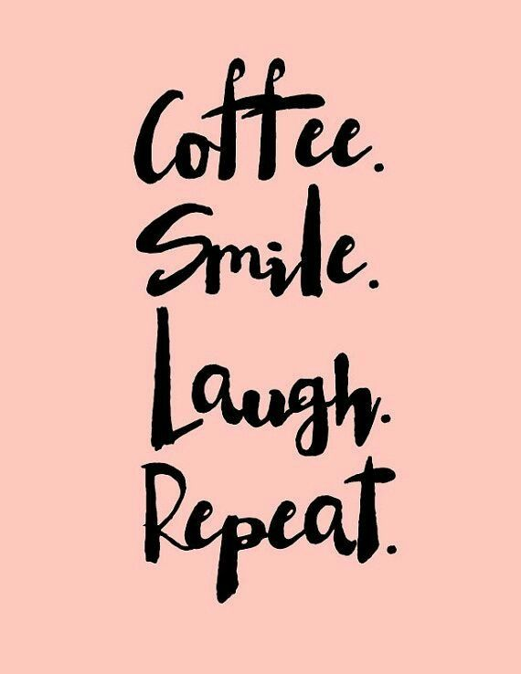 Coffee Smile Laugh Repeat Coffee Quotes Quotes Words