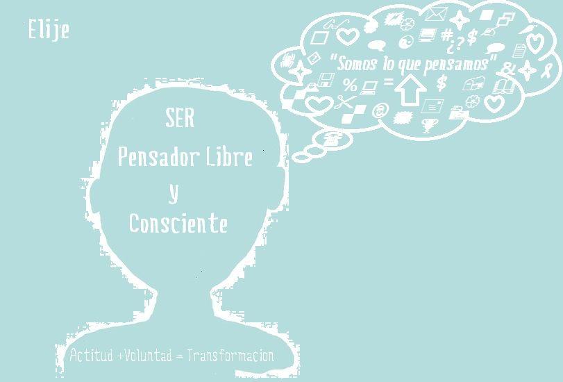 Elije.... SER Pensador Libre y Consiente.