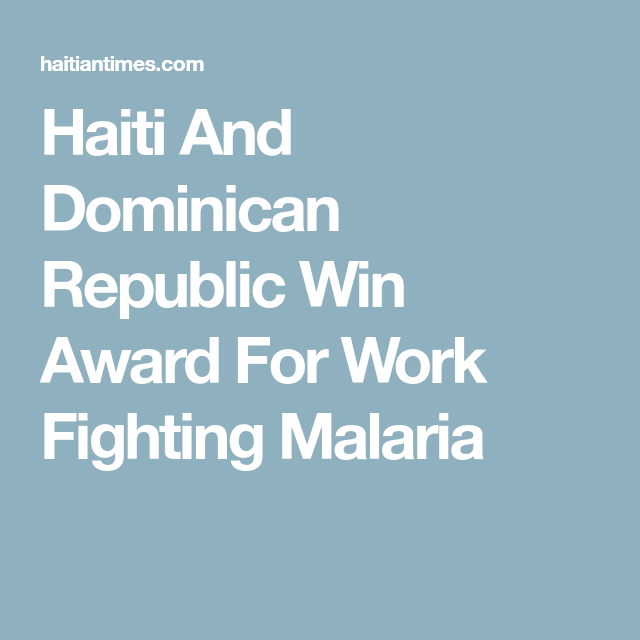 Haiti and dominican republic win award for work fighting malaria haiti haiti and dominican republic win award for work fighting malaria publicscrutiny Images