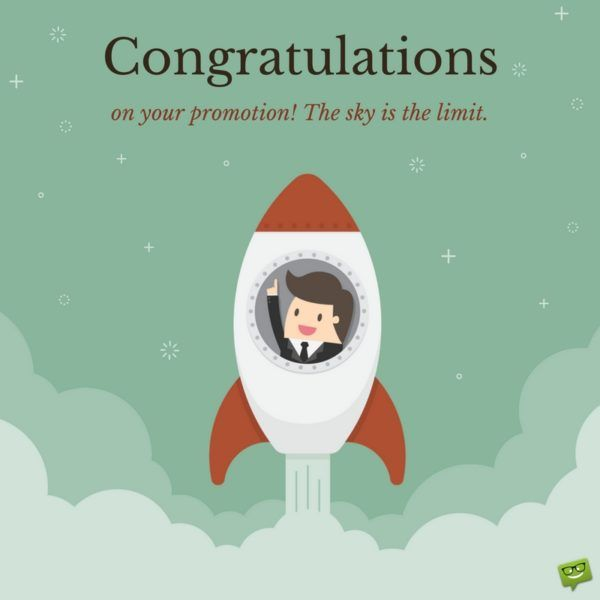 Congratulations On Your Promotion. The Sky Is The Limit