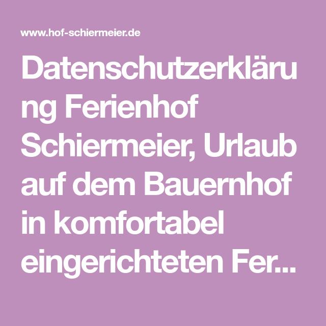 Datenschutzerklarung Ferienhof Schiermeier Urlaub Auf Dem Bauernhof In Komfortabel Eingerichteten Feri In 2020 Urlaub Auf Dem Bauernhof Bauernhof Ferienwohnung Bayern