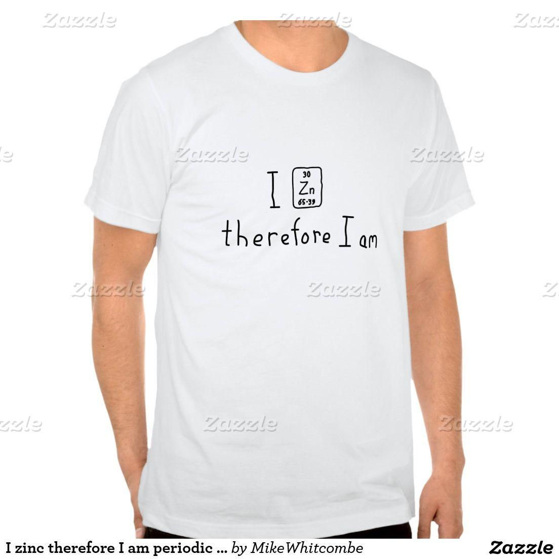 I zinc therefore i am periodic table pun shirt clothes i love i zinc therefore i am periodic table pun shirt urtaz Gallery