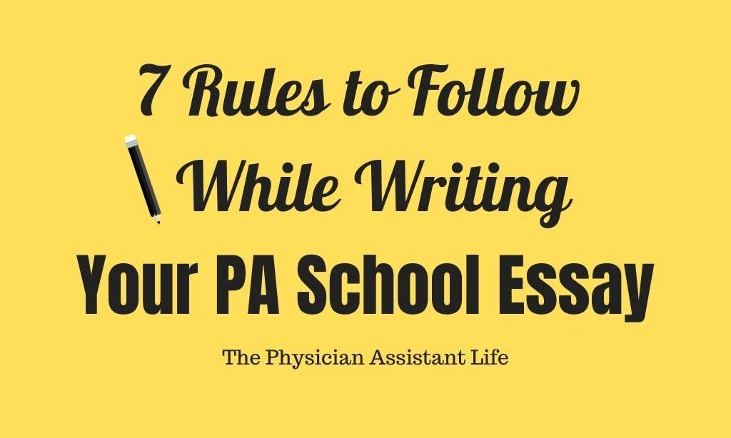 7 rules you must follow while writing your pa school essay