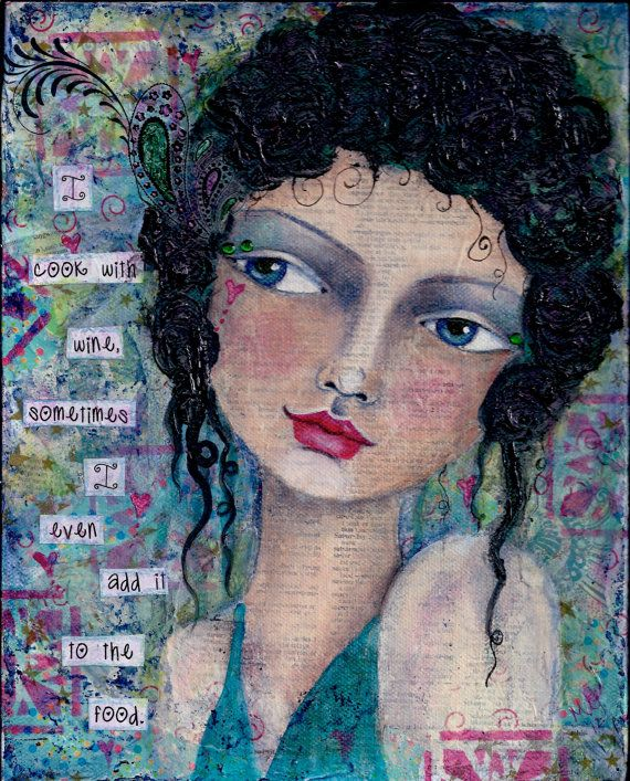 Original Cook with Wine Mixed Media Girl Face by illuminationsart #artjournalmixedmediainspiration