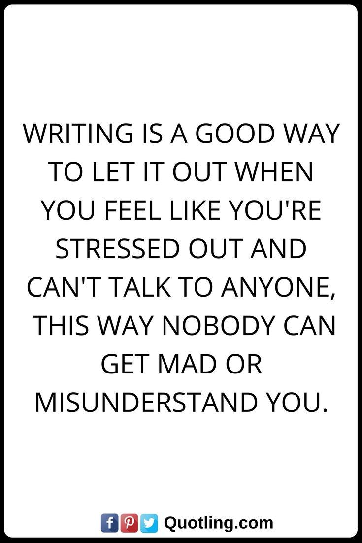 Stress Quotes Stress Quotes Writing Is A Good Way To Let It Out When You Feel Like .