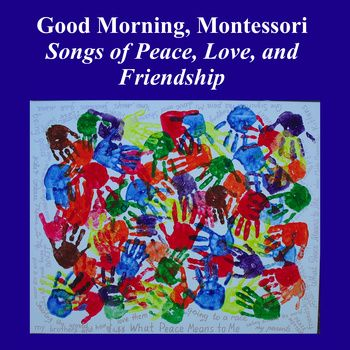 Montessori Songs Of Peace Love And Friendship Montessori