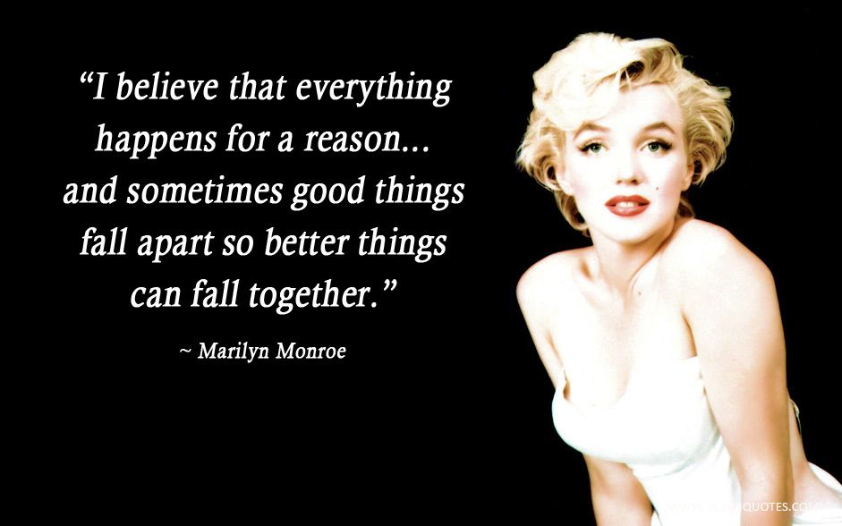 I Believe That Everything Happens For A Reason And Sometimes Good Things Fall Apart So Everything Happens For A Reason Marilyn Monroe Quotes Adorable Quotes