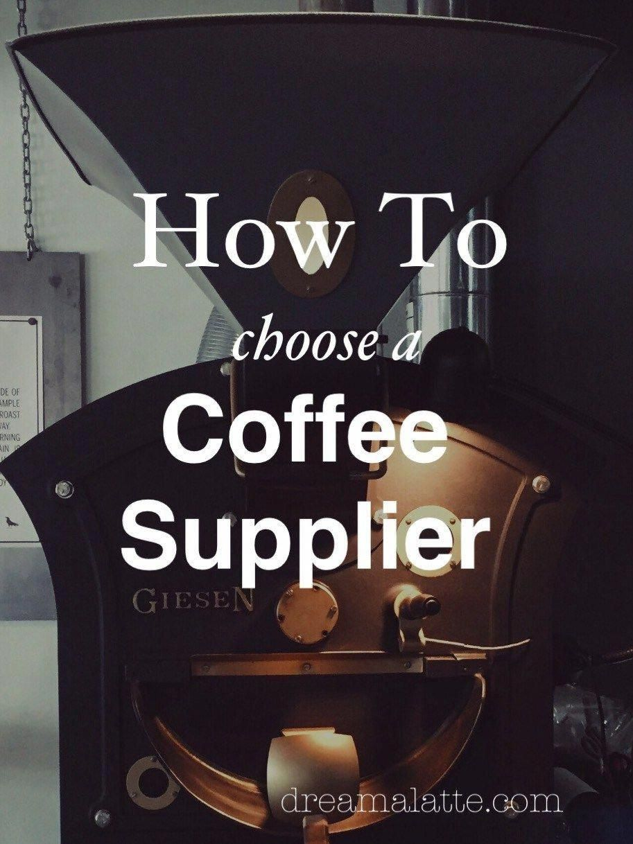 How To Choose A Coffee Supplier Dream A Latte Coffee Suppliers Coffee Facts How To Order Coffee