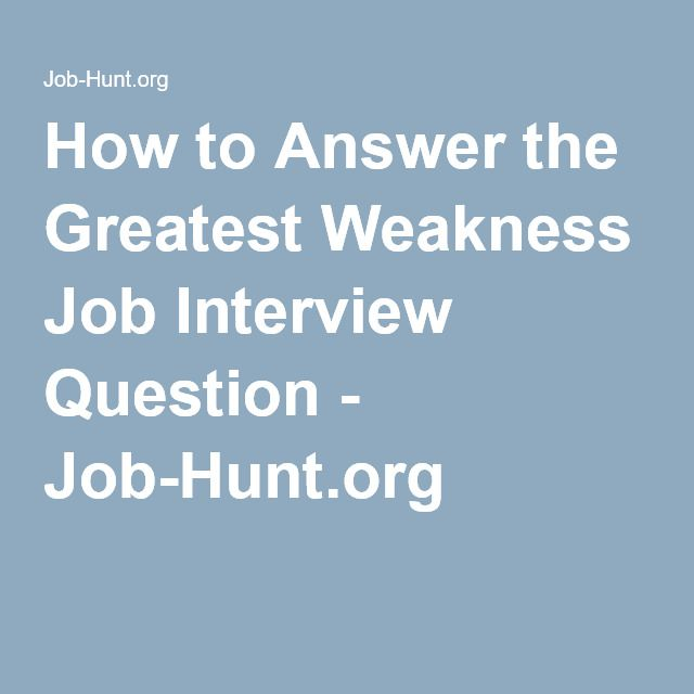 How to Answer the Greatest Weakness Job Interview Question - Job ...
