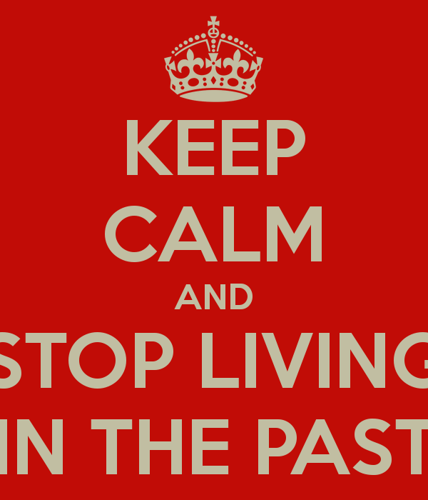 Stop Living For Others Quotes: Keep-calm-and-stop-living-in-the-past-1.png (600×700