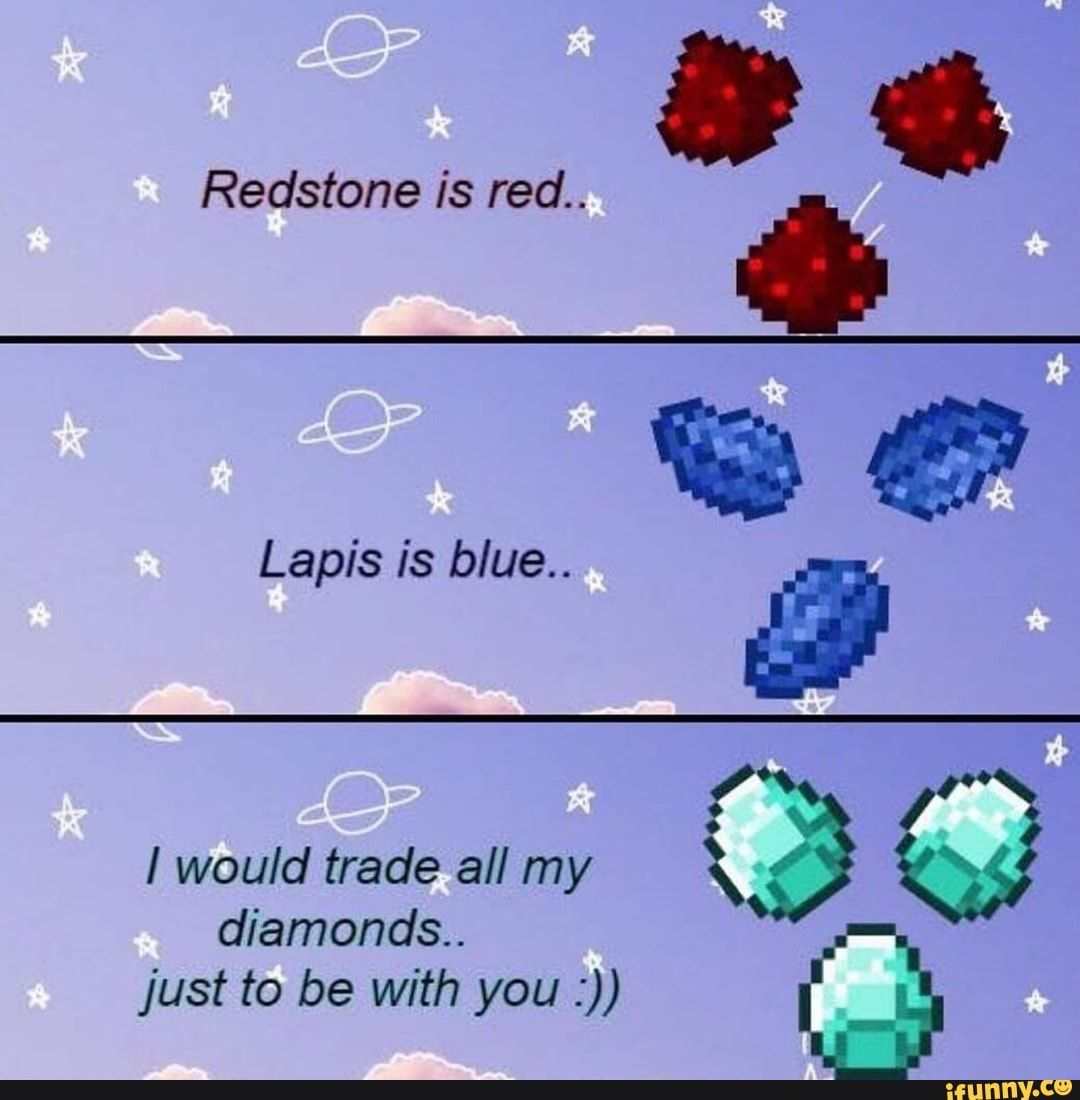 Redstone Is Red Lapis Is Blue I Would Trade All My Diamonds Just To Be With You Ifunny Cute Love Memes Flirty Memes Wholesome Memes