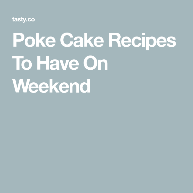 Poke Cake Recipes To Have On Weekend