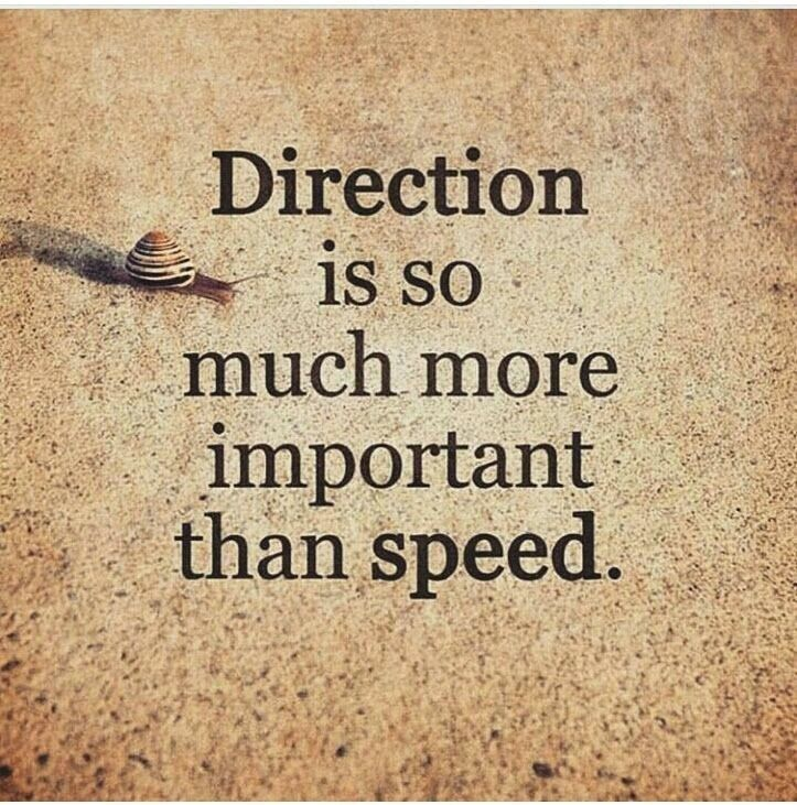 Direction is so much more important than speed. #directionquotes