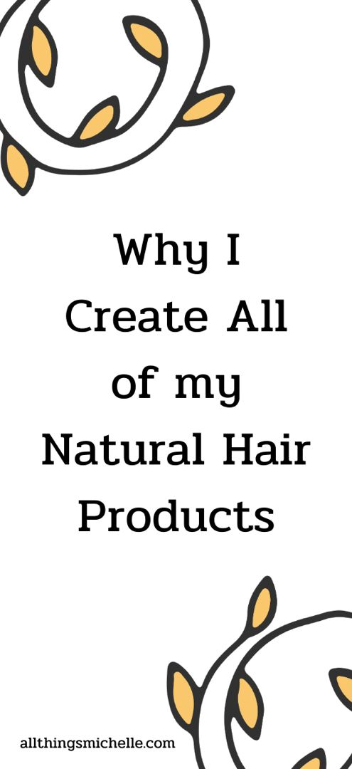 Why I Create All of my Natural Hair Products