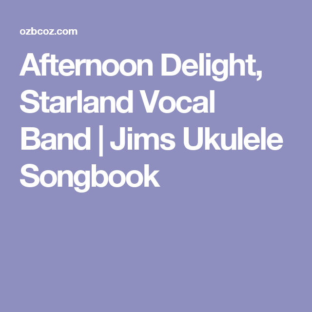 Afternoon Delight Starland Vocal Band Jims Ukulele Songbook