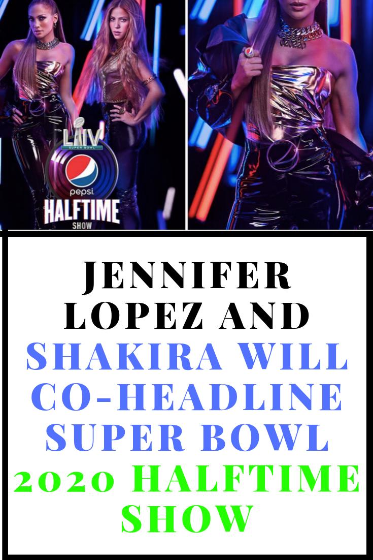 Jennifer Lopez And Shakira Will Co Headline Super Bowl 2020 Halftime Show Jennifer Lopez Shakira Halftime Show