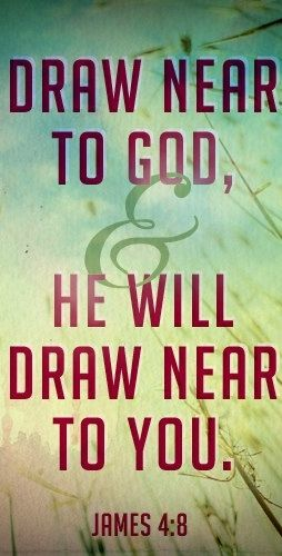 Draw Near To God And He Will Draw Near To You James 4 8