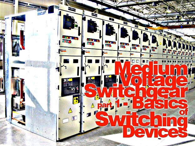 Medium Voltage Switchgear 1 Basics Of Switching Devices Basic Electrical Substation Devices