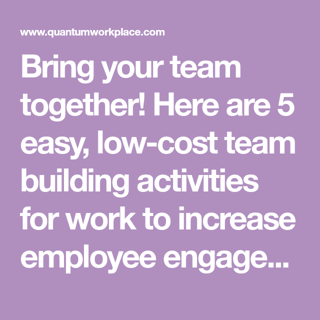 Bring Your Team Together Here Are 5 Easy Low Cost Team Building
