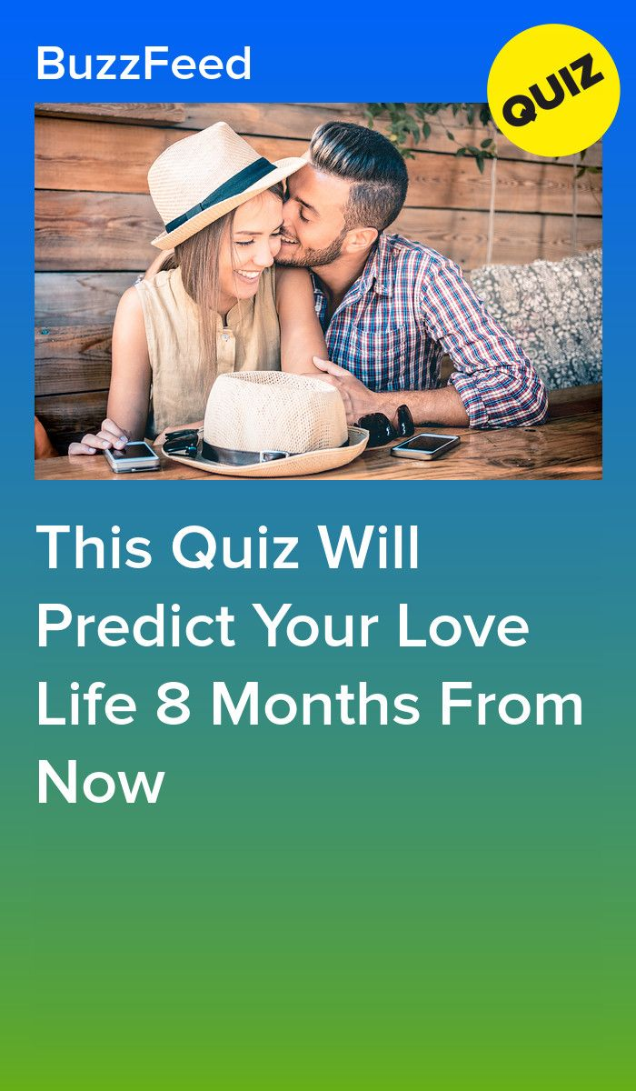 This Quiz Will Predict Your Love Life 8 Months From Now in