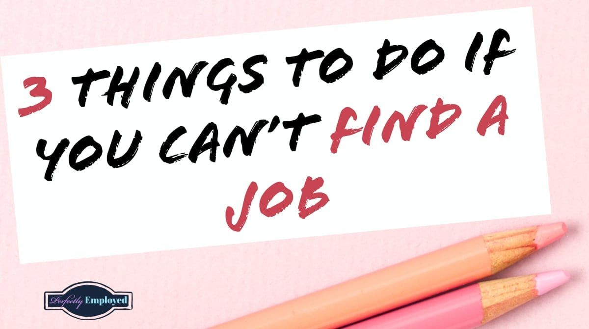 3 things to do if you cant find a job in 2020 find a
