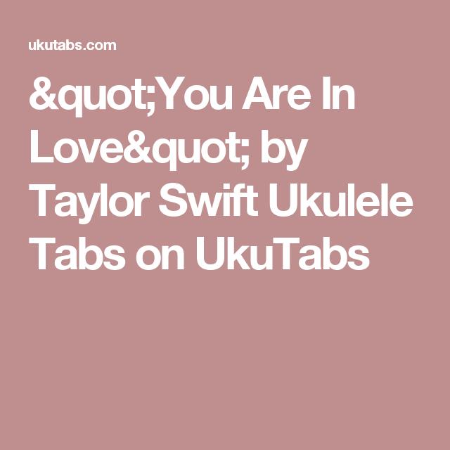 You Are In Love By Taylor Swift Ukulele Tabs On Ukutabs Ukulele