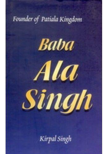 Baba Ala Singh Founder Of Patiala Kingdom Book By Kirpal Singh