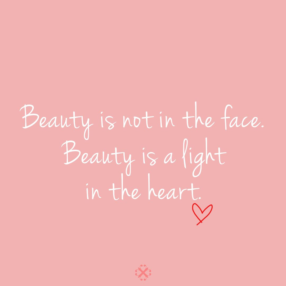 Beauty Is Not In The Face It Is A Light In The Heart Happy