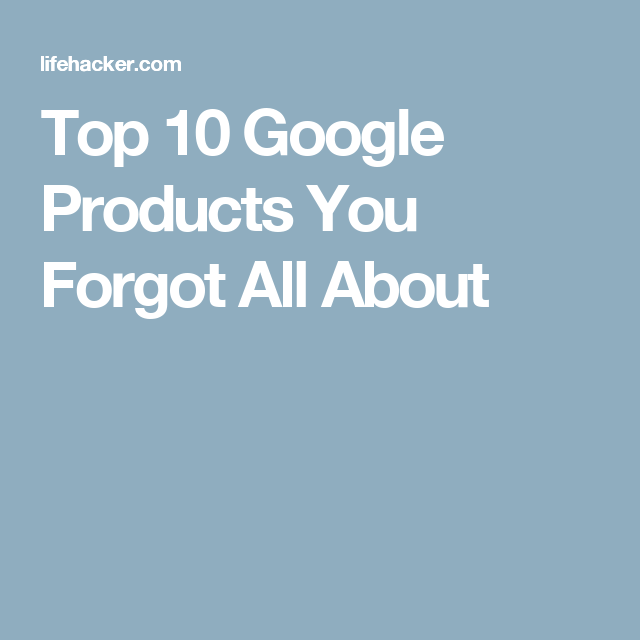 Top 10 Google Products You Forgot All About