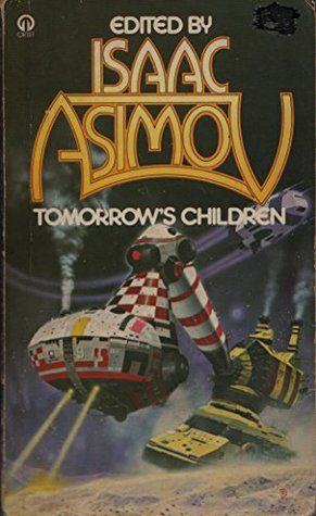 Isaac Asimov - Tomorrow's Children: 18 Tales Of Fantasy And Science Fiction