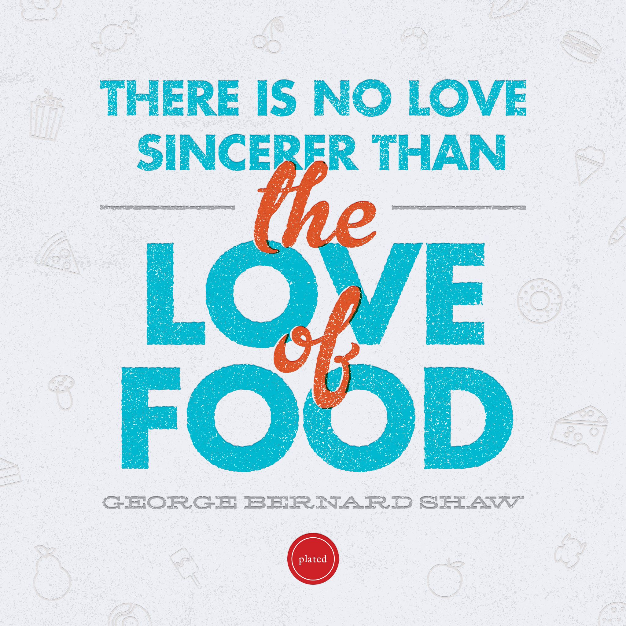 There Is No Love Sincerer Than The Love Of Food Quote