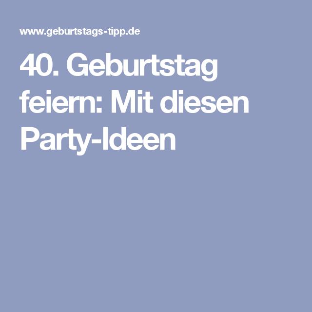 40 Geburtstag Feiern Mit Diesen Party Ideen 40 Geburtstag 30th