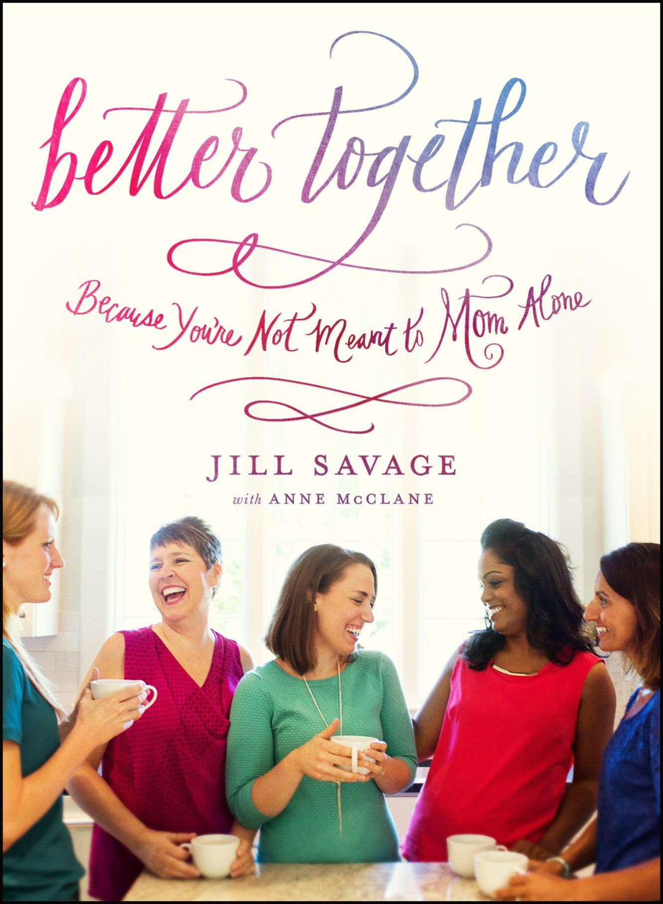 better together :: because you're not meant to mom alone by Jill Savage