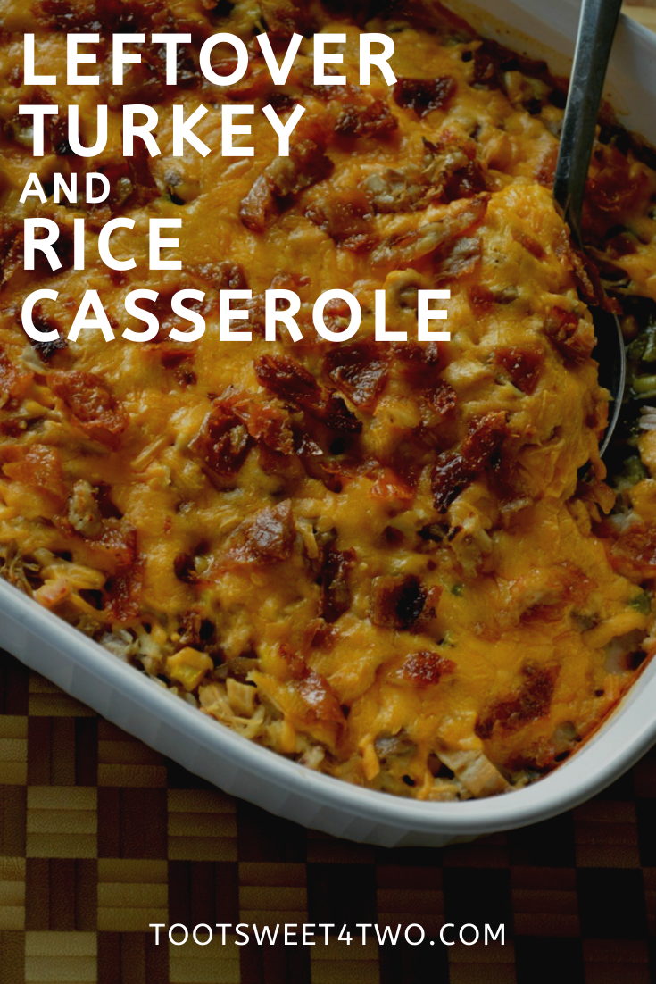 Leftover Turkey And Rice Casserole Toot Sweet 4 Two Leftover Turkey Recipes Leftover Turkey Turkey Recipes