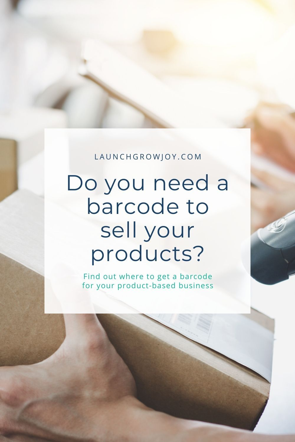 How To Get A Barcode For Your Products Launch Grow Joy Ecommerce Marketing Marketing Essentials Product Based Business