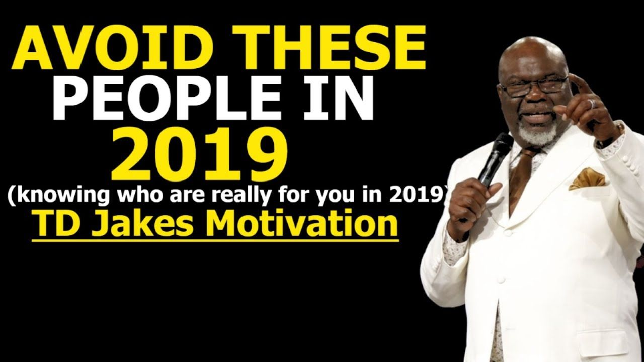 Avoid These People in 2019 - TD Jakes Motivation 2019