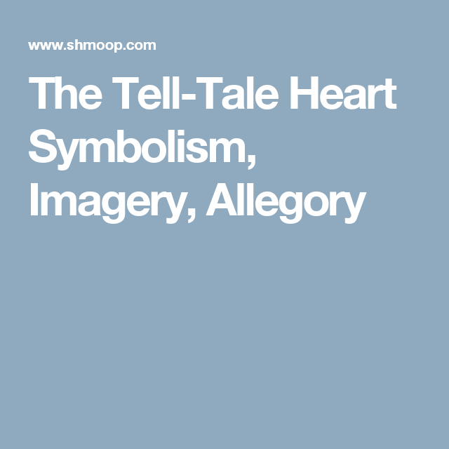 The Tell Tale Heart Symbolism Imagery Allegory Edgar Allan Poe